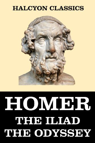 The Iliad and the Odyssey of Homer (Halcyon Classics) (English Edition)