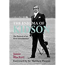 The Enigma of Kidson: The Portrait of an Eton Schoolmaster