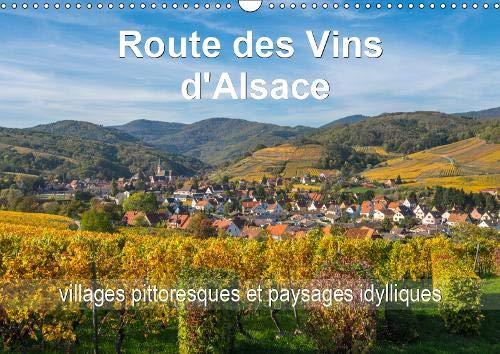 Route des Vins d'Alsace, villages pittoresques et paysages idylliques 2019: Villages et paysages pittoresques d'une route romantique du nord au sud