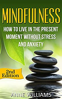 Mindfulness: How to Live in the Present Moment without Stress and Anxiety (English Edition) par [Williams, Anne]