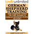 German Shepherd Training: The Complete Guide On Care, Raising, And German Shepherd Puppy Training