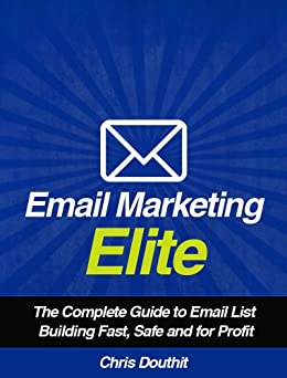 Email Marketing Elite: The Complete Guide to Email List Building Fast, Safe and for Profit (Internet Marketing System Book 4) (English Edition) par [Douthit, Chris]