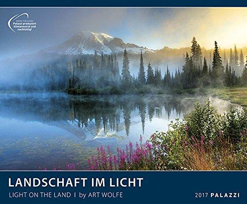 LANDSCHAFT IM LICHT 2017: by Art Wolfe - Fotokunst - Landschafts-Kalender 60 x 50 cm