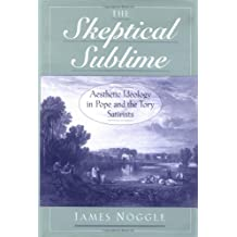 The Skeptical Sublime: Aesthetic Ideology in Pope and the Tory Satirists: Aesthetics Ideology in Pope and the Tory Satirists