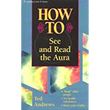 HOW TO SEE AND READ THE AURA (LLEWELLYN'S HOW TO)