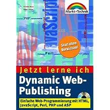 Dynamic Web-Publishing - Jetzt lerne ich... . Einfache Web-Programmierung mit HTML, JavaScript, Perl PHP und ASP
