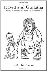 David and Goliatha: David Cameron - Heir to Harman? by Mike Buchanan (2010-11-24)