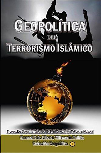 Geopolitica del Terrorismo Islámico: Proyección Geoestratégica de Isis, Al Qaeda, Los talibán y Hizbolá (Colección Geopolítica nº 3)