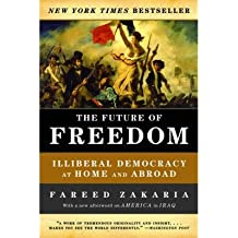 [(The Future of Freedom: Illiberal Democracy at Home and Abroad)] [Author: Fareed Zakaria] published on (November, 2007)