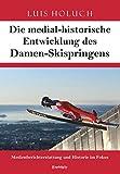 Die medial-historische Entwicklung des Damen-Skispringens: Medienberichterstattung und Historie im Fokus