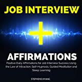 Job Interview Affirmations: Positive Daily Affirmations for Job Interview Success Using the Law of Attraction, Self-Hypnosis, Guided Meditation and Sleep Learning