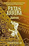 Patas arriba (4): Jueves (LITERATURA INFANTIL PARA ADULTOS) (Spanish Edition)