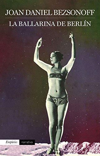 La ballarina de Berlín (Catalan Edition) por Joan Daniel Bezsonoff Montalat
