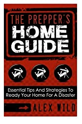The Prepper's Home Guide: Essential Tips and Strategies To Ready Your Home For a Disaster