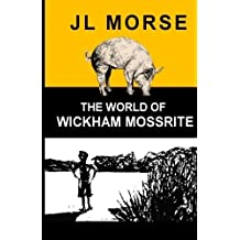 The World of Wickham Mossrite: Book One in the Tales of a Blue Sky Thinking Family (Volume 1) by Morse, JL (2014) Paperback