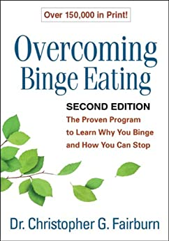 Overcoming Binge Eating, Second Edition: The Proven Program to Learn Why You Binge and How You Can Stop von [Fairburn, Christopher G.]