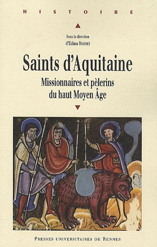 Saints d'Aquitaine : Missionnaires et pèlerins du haut Moyen Age par Edina Bozoky, Collectif