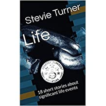 Life: 18 short stories about significant life events