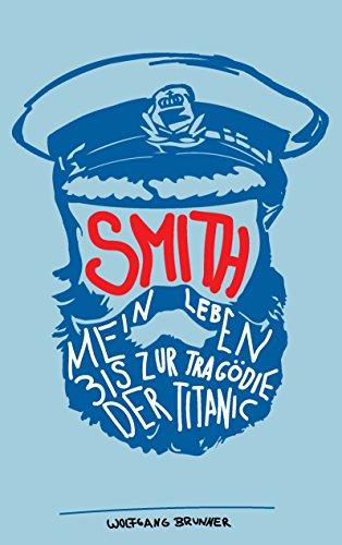 Smith: Mein Leben bis zur Tragödie der Titanic (Smith C E)