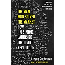 The Man Who Solved the Market: How Jim Simons Launched the Quant Revolution SHORTLISTED FOR THE FT & MCKINSEY BUSINESS BOOK OF THE YEAR AWARD 2019 (English Edition)