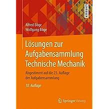 Lösungen zur Aufgabensammlung Technische Mechanik: Abgestimmt auf die 23. Auflage der Aufgabensammlung