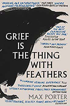 Grief is the Thing with Feathers by [Porter, Max]