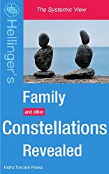 Family Constellations Revealed: Hellinger's Family and other Constellations Revealed (The Systemic View Series Book 1) (English Edition)