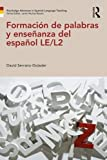 Formación de palabras y enseñanza del español LE/L2 (Routledge Advances in Spanish Language Teaching)