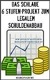 Das schlaue 6 Stufen-Projekt zum legalem Schuldenabbau - Wir urteilen nicht ob es moralisch vertretbar ist