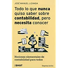 Todo lo que nunca quiso saber sobre contabilidad pero necesita conocer / Everything you Never Wanted to Know About Accounting, but you Need to Know: Nociones Elementales De Contabilidad Para Todos