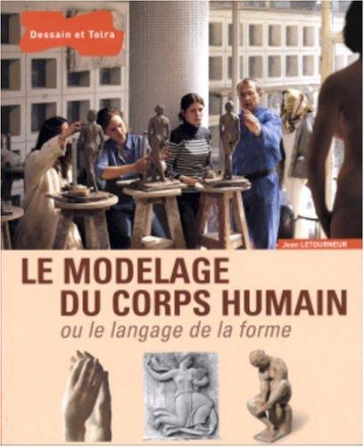 Le modelage du corps humain ou le langage de la forme par Jean Letourneur