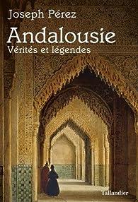 Andalousie - Vérités et légendes par Joseph Pérez