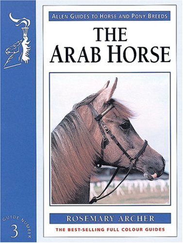 The Arab Horse (Allen Guides to Horse & Pony Breeds)