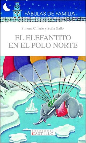 El Elefantito En El Polo Norte/The Little Elephant in the North Pole (Fabulas De Familia/Family Fables) por Sofia Gallo
