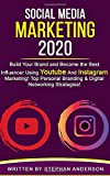 Social Media Marketing 2020: Build Your Brand and Become the Best Influencer Using YouTube and Instagram Marketing! Top Personal Branding & Digital Networking Strategies!