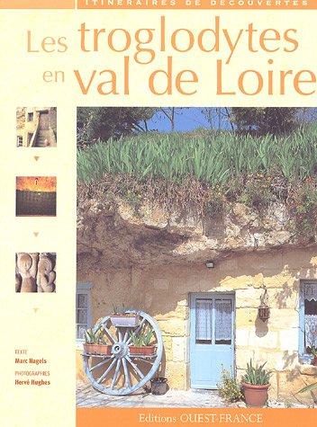 Les troglodytes en val de Loire : Caves d'habitation, chteaux souterrains et galeries d'extraction