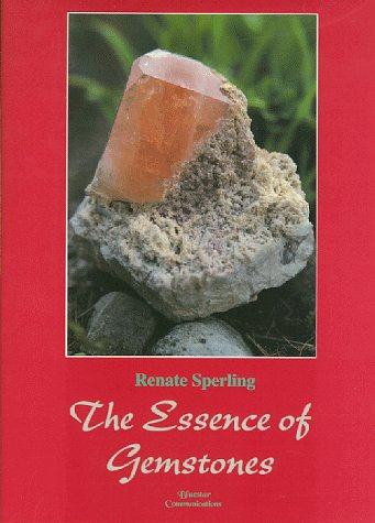 The Essence of Gemstones (Rocks, Minerals and Gemstones) -