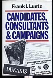 Candidates, Consultants and Campaigns: Style and Substance of American Electioneering by LUNTZ (1988-10-20)