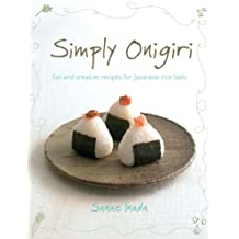 Simply Onigiri: fun and creative recipes for Japanese rice balls