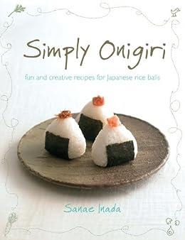 Simply Onigiri: fun and creative recipes for Japanese rice balls par [Inada, Sanae]