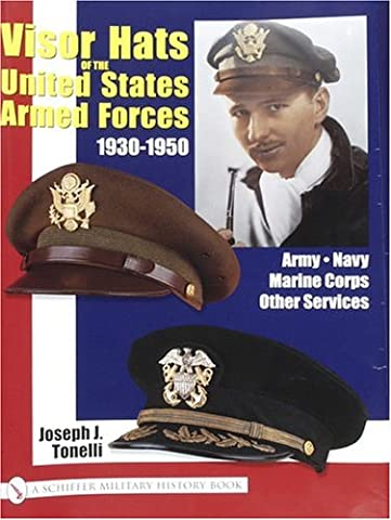 Visor Hats of the United States Aarmed Forces 1930-1950: Army . Navy . Marine Corps . Other