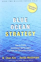 Blue Ocean Strategy: How to Create Uncontested Market Space and Make Competition Irrelevant 1st (first) Edition by W. Chan Kim, Renee Mauborgne published by Harvard Business Review Press (2005)