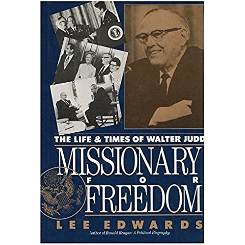Missionary for Freedom the Life and Times of Walter Judd by Lee Edwards (1990-08-31)