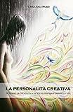 La personalità creativa: Scoprire la creatività in se stessi per trasformare la vita