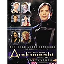 The High Guard Handbook: The Essential Guide to Gene Rodenberry's Andromeda: Official Guide to Series One and Two