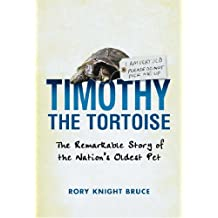 Timothy The Tortoise: The Remarkable Story of the Nations' Oldest Pet