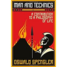 Man and Technics: A Contribution to a Philosophy of Life by Oswald Spengler (2015-02-01)