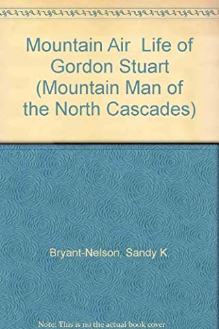 Mountain Air Life of Gordon Stuart (Mountain Man of the North Cascades) by Sandy K. Bryant-Nelson (1992-01-31)