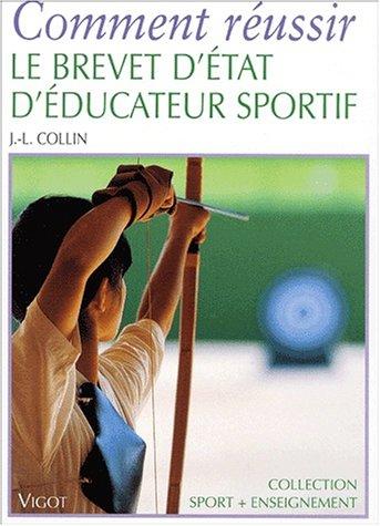 Comment réussir le brevet d'état d'éducateur sportif par Jean-Luc Collin