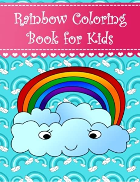 Rainbow Coloring Book For Kids Big Simple And Easy Rainbow Coloring Book For Kids Girls And Toddlers Large Pictures With Cute Rainbows Stars Wings Volume 7 Coloring Books For Kids Amazon Co Uk